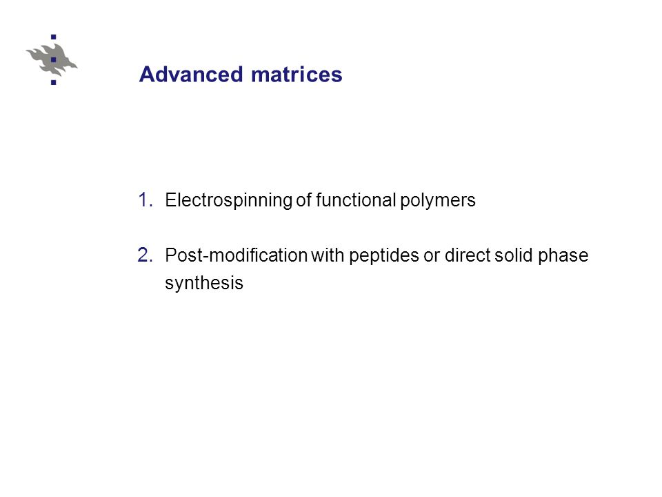 Advanced matrices 1. Electrospinning of functional polymers 2. Post-modification with peptides or direct solid phase synthesis