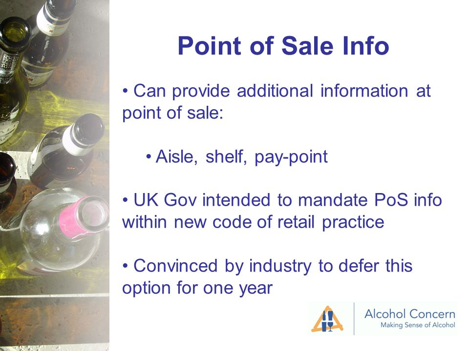 Point of Sale Info Can provide additional information at point of sale: Aisle, shelf, pay-point UK Gov intended to mandate PoS info within new code of retail practice Convinced by industry to defer this option for one year