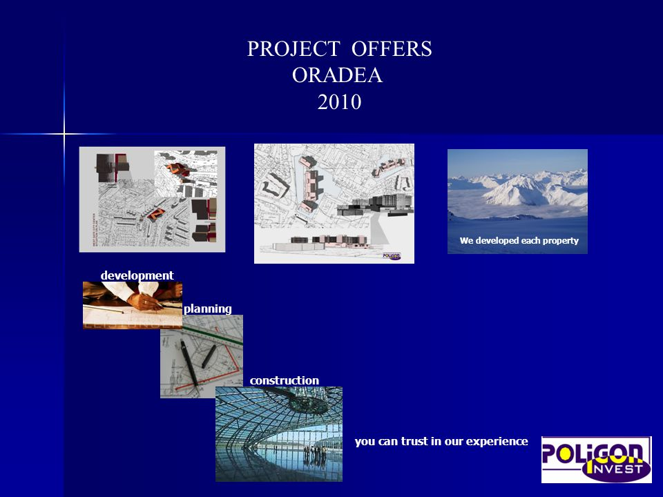 PROJECT OFFERS ORADEA 2010 you can trust in our experience development planning construction We developed each property