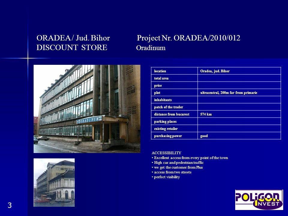 ORADEA / Jud. Bihor Project Nr. ORADEA/2010/012 DISCOUNT STORE Oradinum 3location Oradea, jud. Bihor total area price plot ultracentral, 200m far from