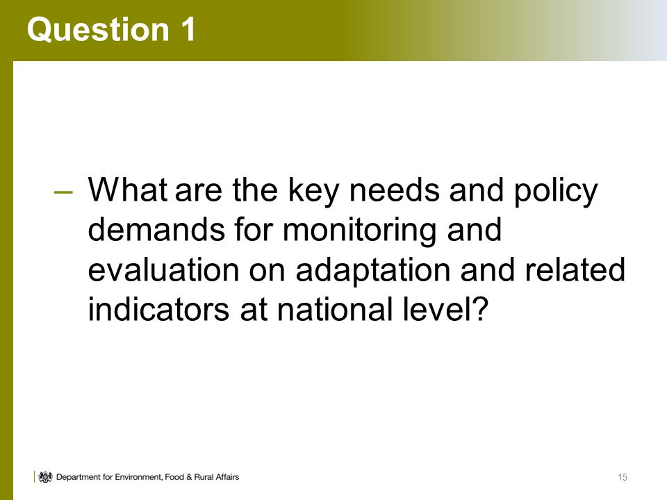 Question 1 –What are the key needs and policy demands for monitoring and evaluation on adaptation and related indicators at national level.