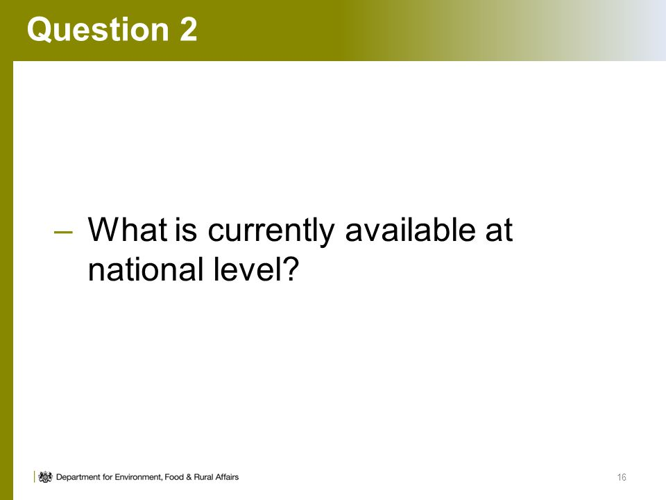Question 2 –What is currently available at national level? 16
