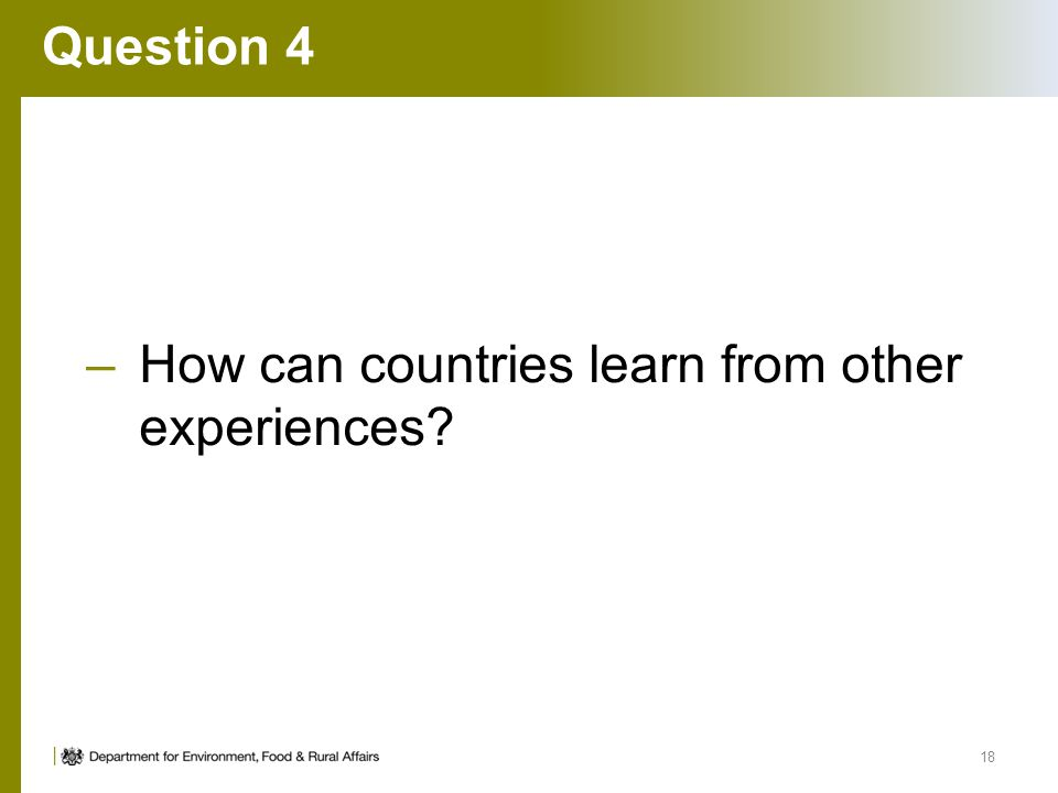 Question 4 –How can countries learn from other experiences? 18