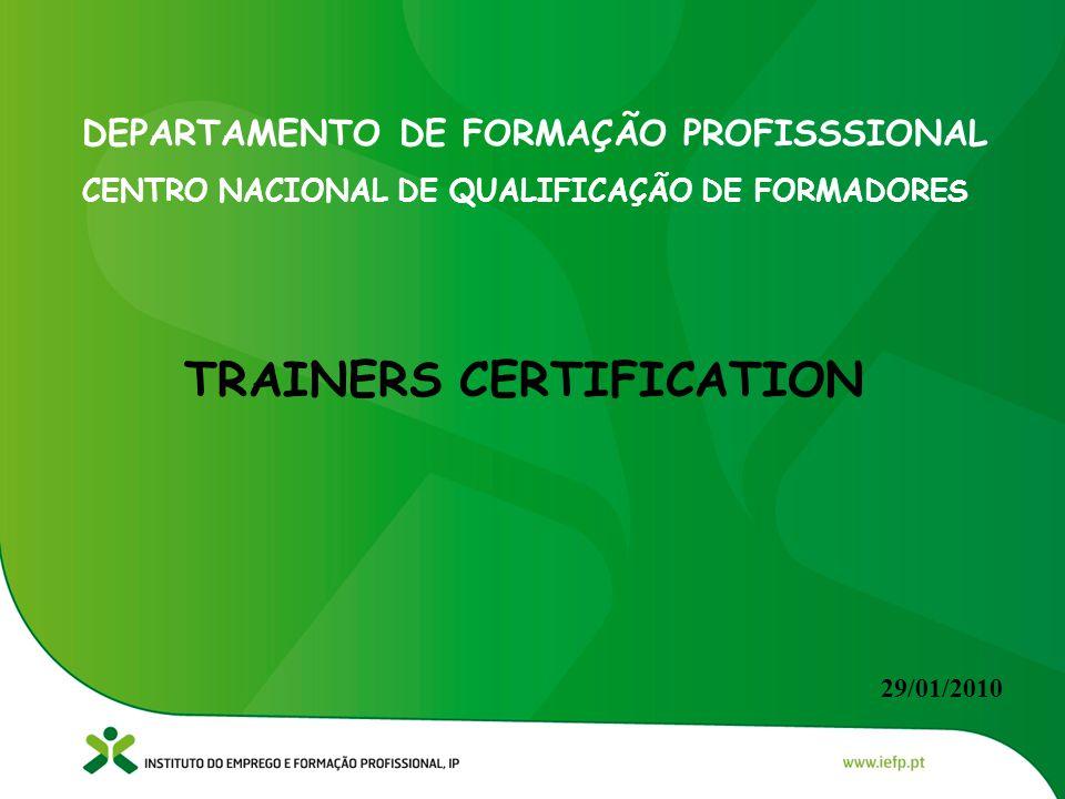 DEPARTAMENTO DE FORMAÇÃO PROFISSSIONAL CENTRO NACIONAL DE QUALIFICAÇÃO DE FORMADORES TRAINERS CERTIFICATION 29/01/2010