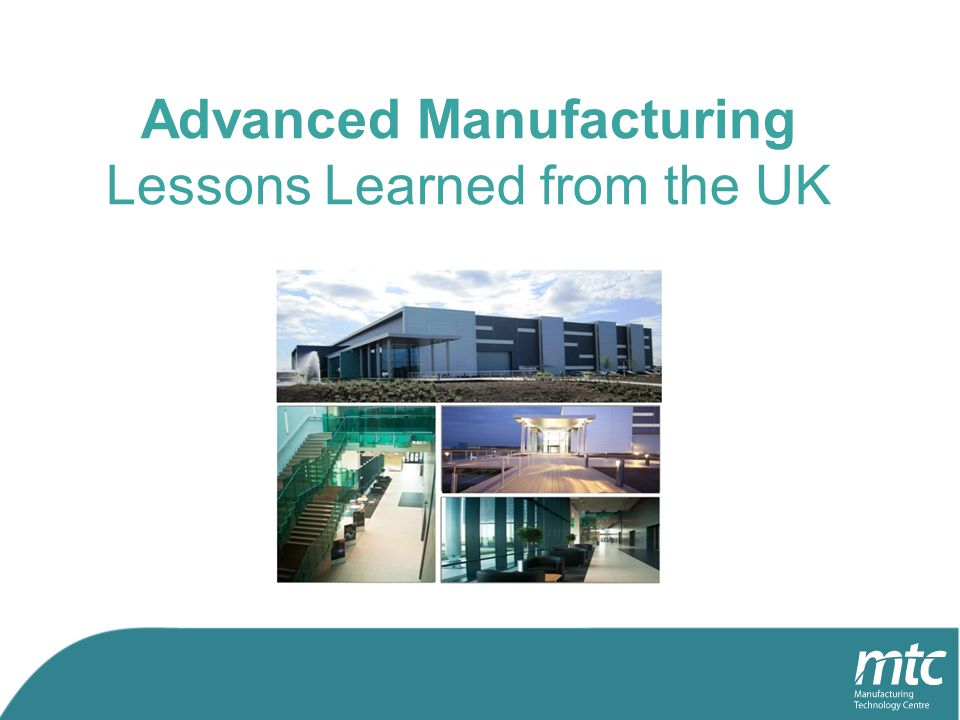Advanced Manufacturing Lessons Learned from the UK
