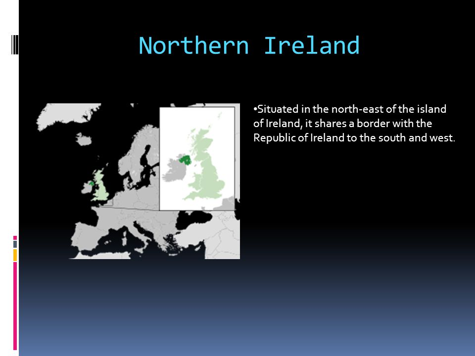 Northern Ireland Situated in the north-east of the island of Ireland, it shares a border with the Republic of Ireland to the south and west.