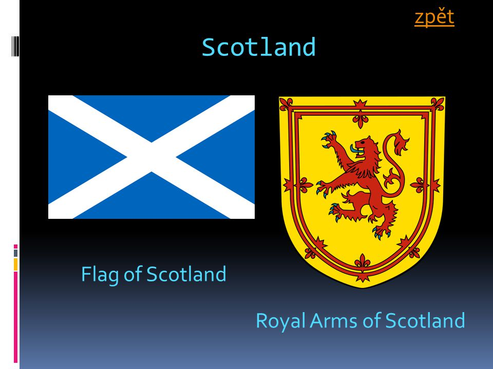 Scotland Flag of Scotland Royal Arms of Scotland zpět