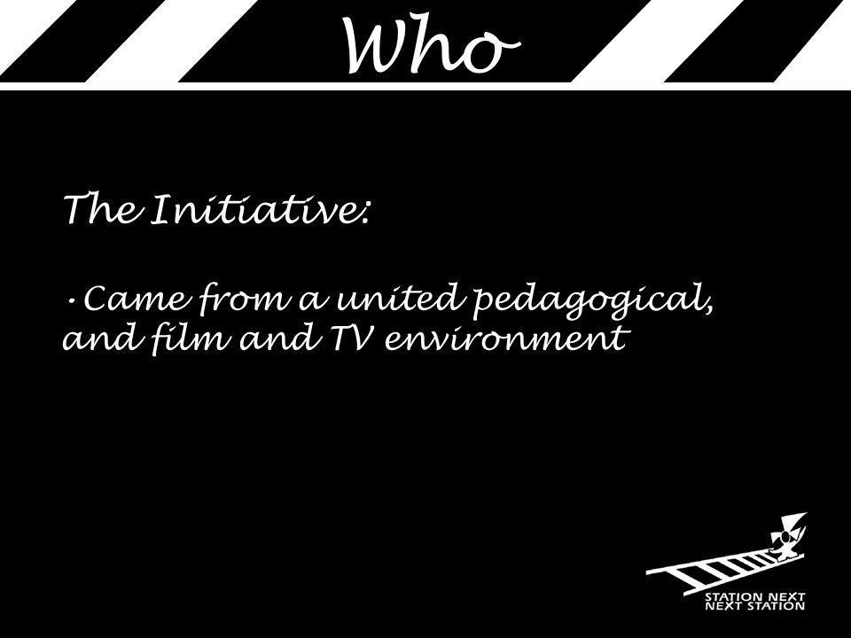 The Initiative: Came from a united pedagogical, and film and TV environment