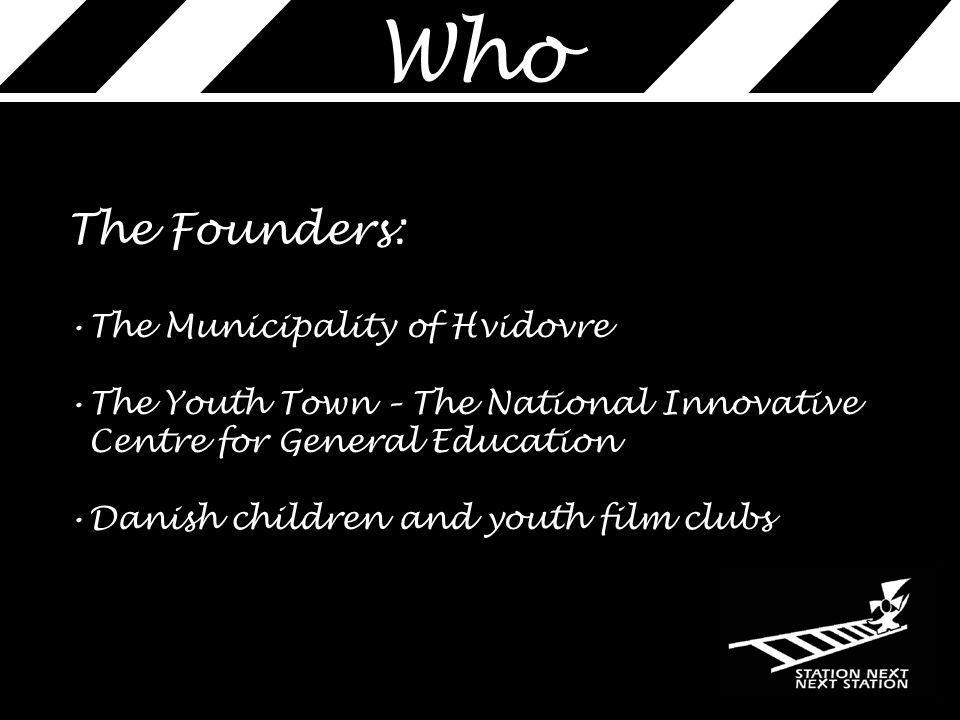 Who The Founders: The Municipality of Hvidovre The Youth Town – The National Innovative Centre for General Education Danish children and youth film clubs