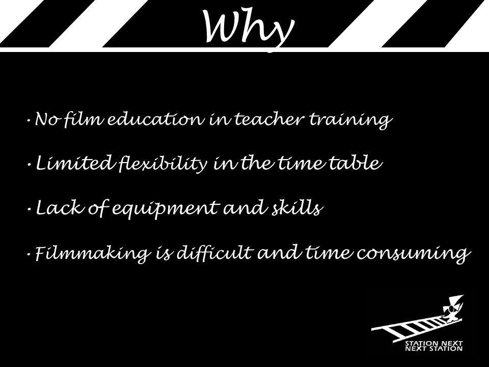 Limited flexibility in the time table No film education in teacher training Lack of equipment and skills Filmmaking is difficult and time consuming