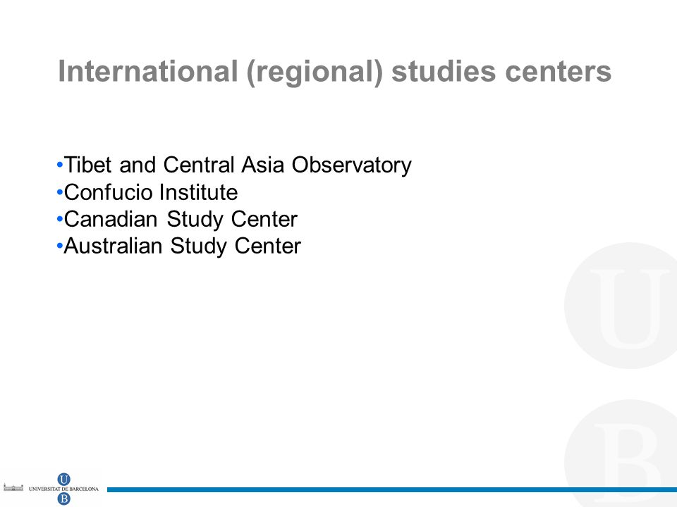 International (regional) studies centers Tibet and Central Asia Observatory Confucio Institute Canadian Study Center Australian Study Center