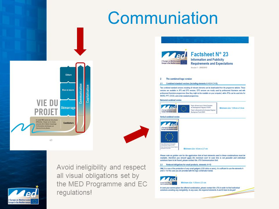 Communiation Avoid ineligibility and respect all visual obligations set by the MED Programme and EC regulations!