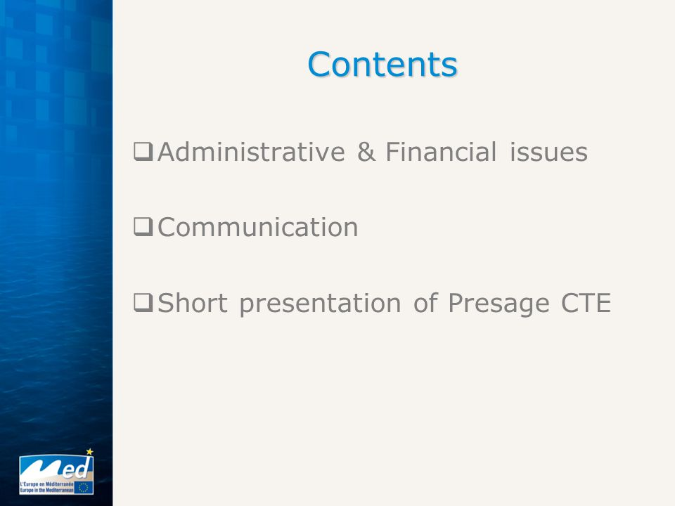  Administrative & Financial issues  Communication  Short presentation of Presage CTE Contents