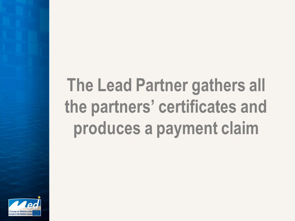 The Lead Partner gathers all the partners' certificates and produces a payment claim