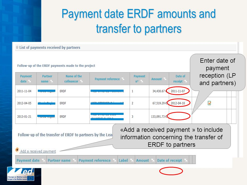 Payment date ERDF amounts and transfer to partners «Add a received payment » to include information concerning the transfer of ERDF to partners Enter date of payment reception (LP and partners)