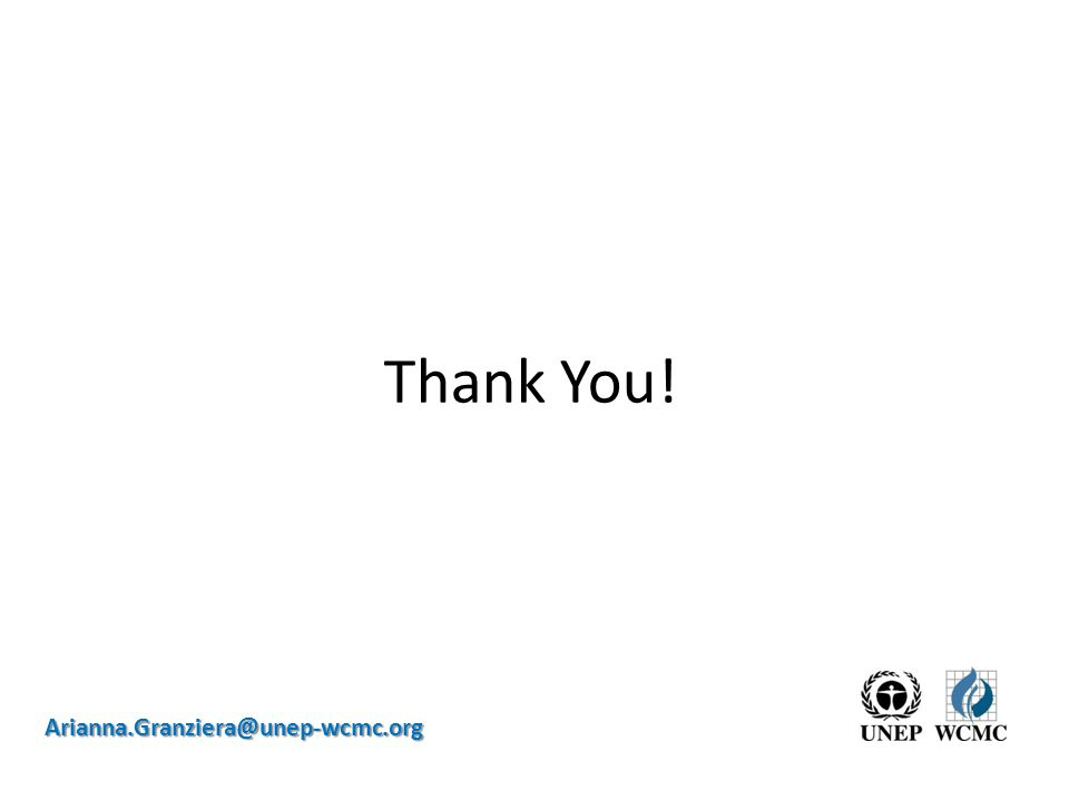 Thank You! Arianna.Granziera@unep-wcmc.org