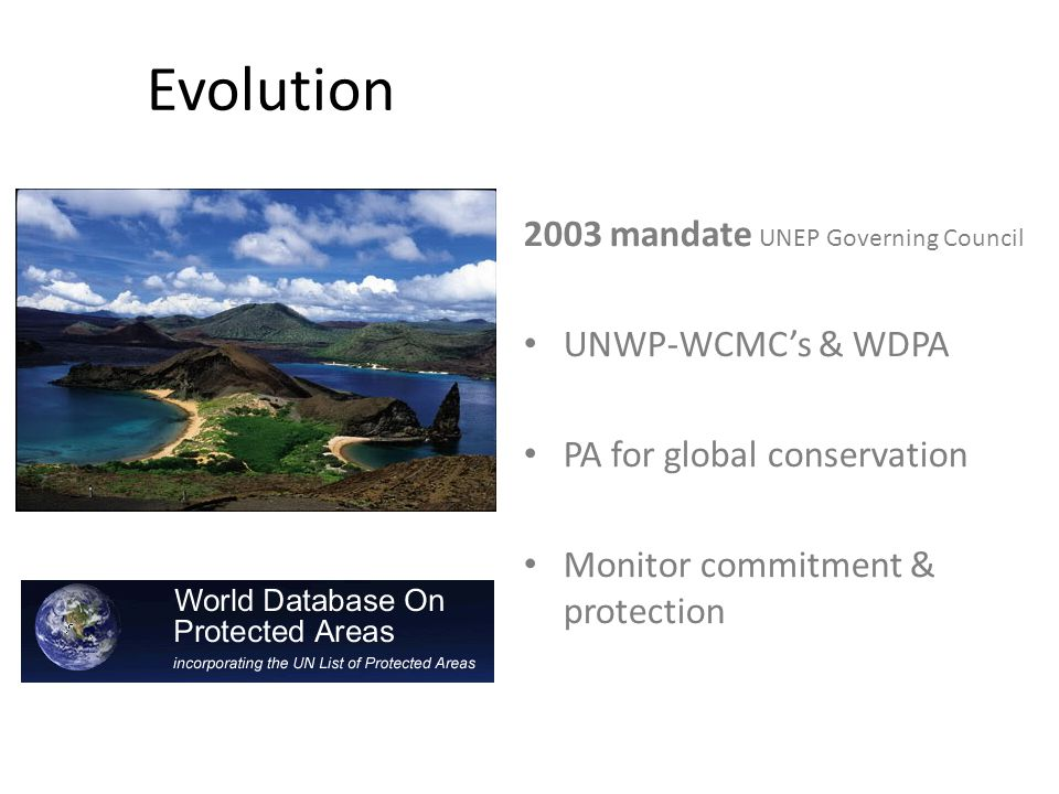 Evolution 2003 mandate UNEP Governing Council UNWP-WCMC's & WDPA PA for global conservation Monitor commitment & protection