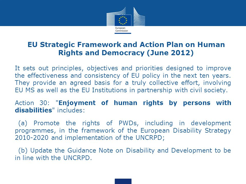 EU Strategic Framework and Action Plan on Human Rights and Democracy (June 2012) It sets out principles, objectives and priorities designed to improve