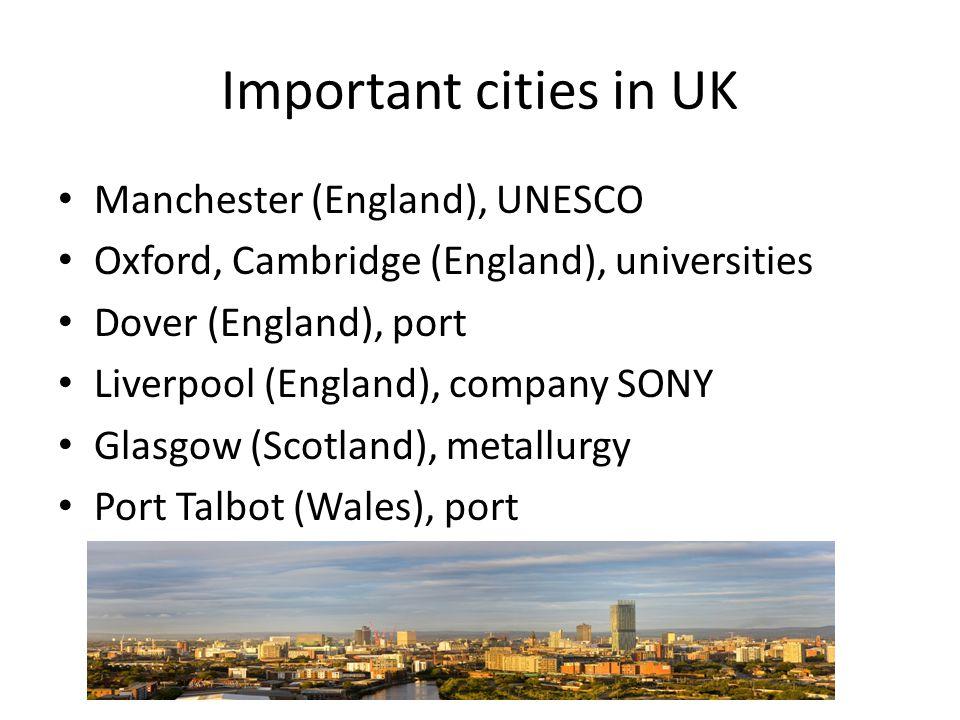 Important cities in UK Manchester (England), UNESCO Oxford, Cambridge (England), universities Dover (England), port Liverpool (England), company SONY