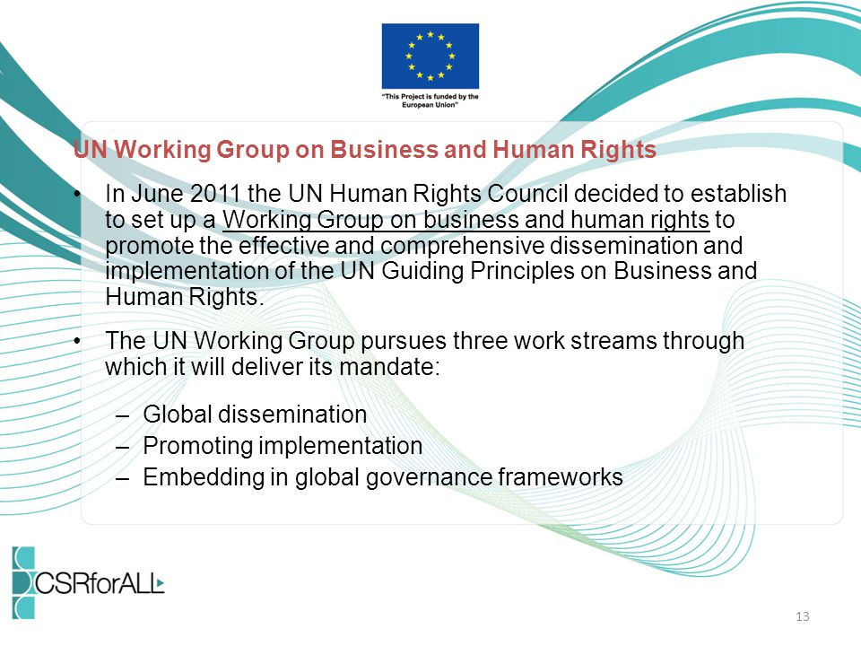 UN Working Group on Business and Human Rights In June 2011 the UN Human Rights Council decided to establish to set up a Working Group on business and