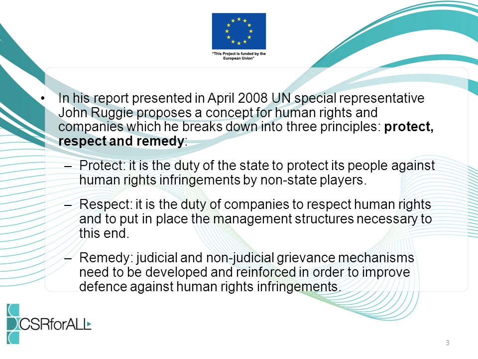 In his report presented in April 2008 UN special representative John Ruggie proposes a concept for human rights and companies which he breaks down int