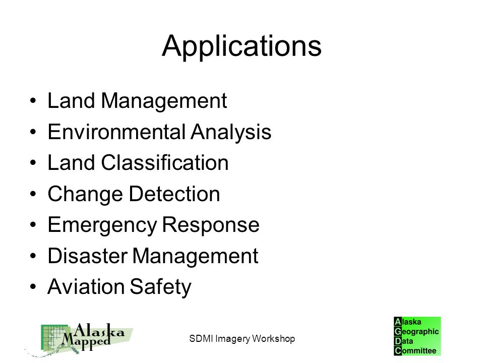 Applications Land Management Environmental Analysis Land Classification Change Detection Emergency Response Disaster Management Aviation Safety SDMI Imagery Workshop