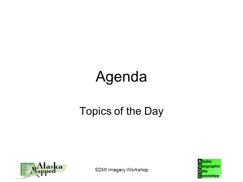 Agenda Topics of the Day SDMI Imagery Workshop