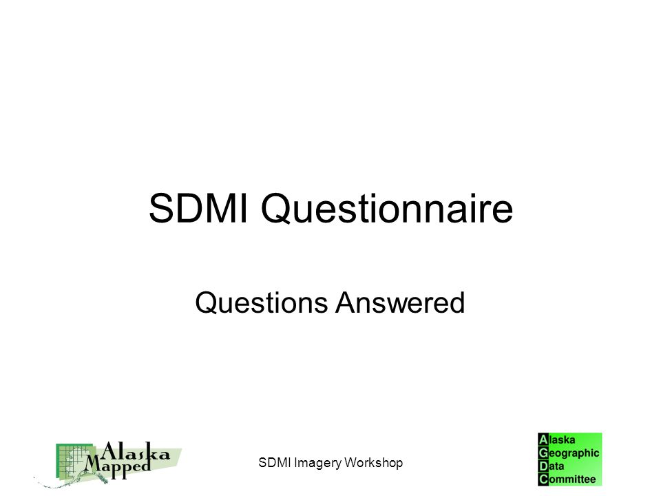 SDMI Questionnaire Questions Answered SDMI Imagery Workshop