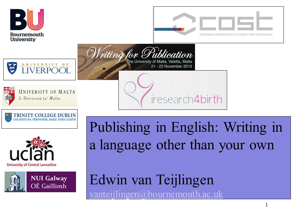 1 Publishing in English: Writing in a language other than your own Edwin van Teijlingen vanteijlingen@bournemouth.ac.uk