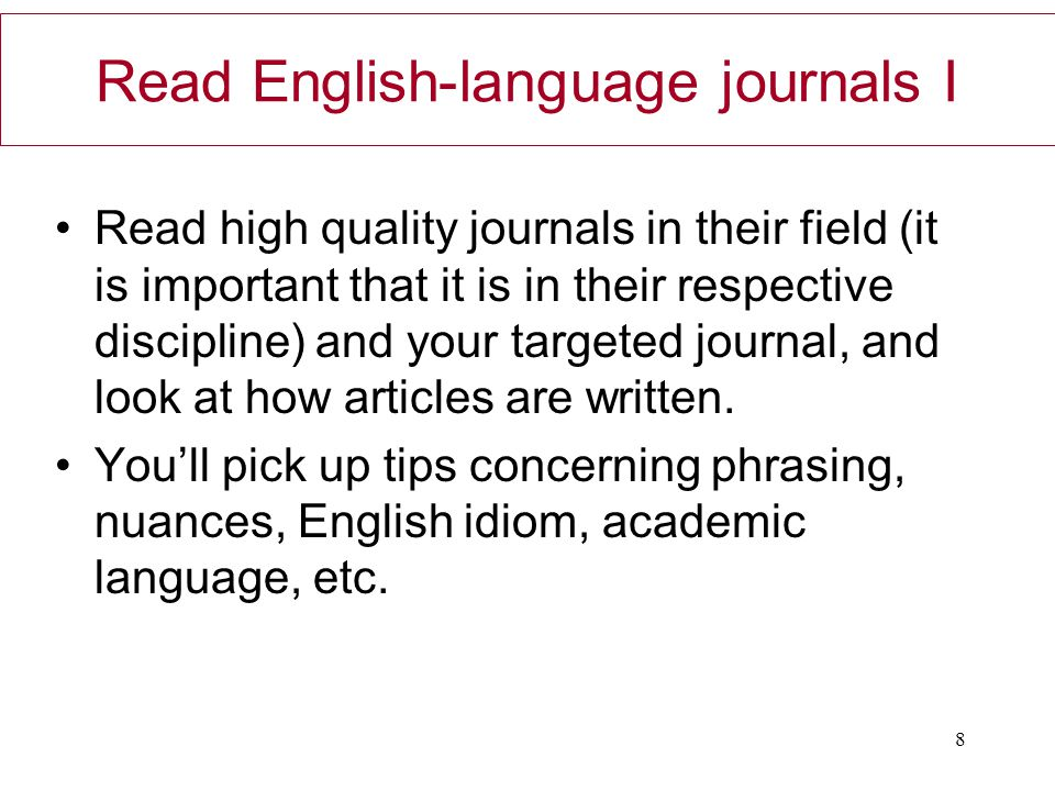 Read English-language journals I Read high quality journals in their field (it is important that it is in their respective discipline) and your target
