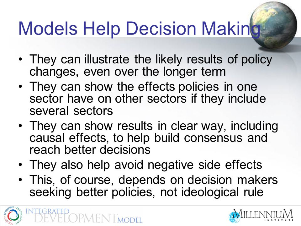 T21's Role in Decision Making Provides an integrated approach to national planning to take account of many factors Brings sector agents and stakeholders together to identify key issues to be addressed Helps develop more efficient and cost effective paths to the country's goals, including MDGs and CCA Helps build joint ownership and support for changes that emerge from the process Helps demonstrate benefits over a longer term to build popular support Builds local capacity to continue and improve the analysis and modeling process