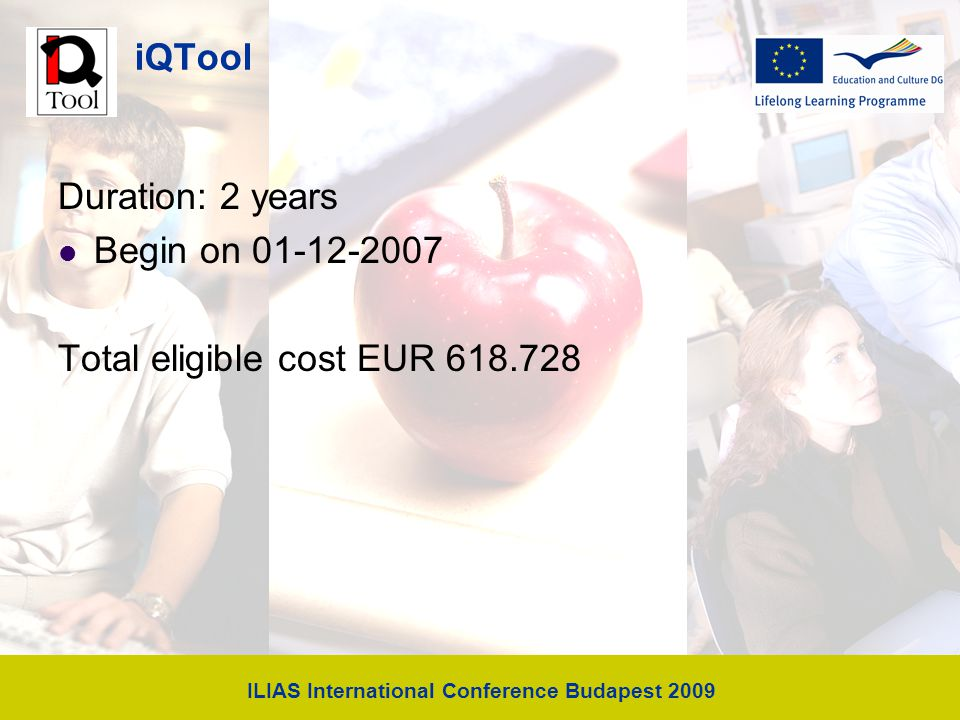 ILIAS International Conference Budapest 2009 iQTool Duration: 2 years Begin on 01-12-2007 Total eligible cost EUR 618.728