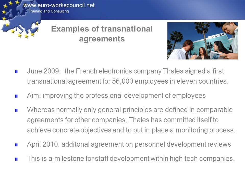 June 2009: the French electronics company Thales signed a first transnational agreement for 56,000 employees in eleven countries.