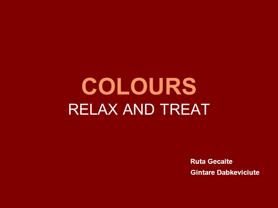 COLOURS RELAX AND TREAT Ruta Gecaite Gintare Dabkeviciute