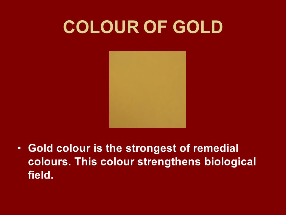 COLOUR OF GOLD Gold colour is the strongest of remedial colours.