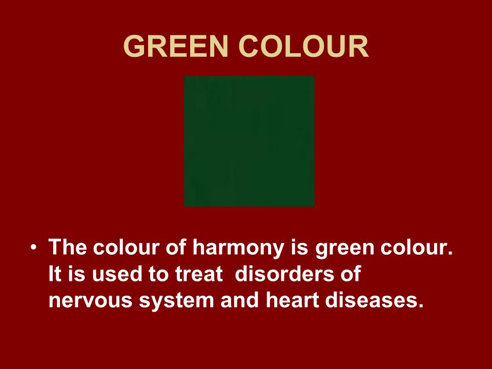 GREEN COLOUR The colour of harmony is green colour.