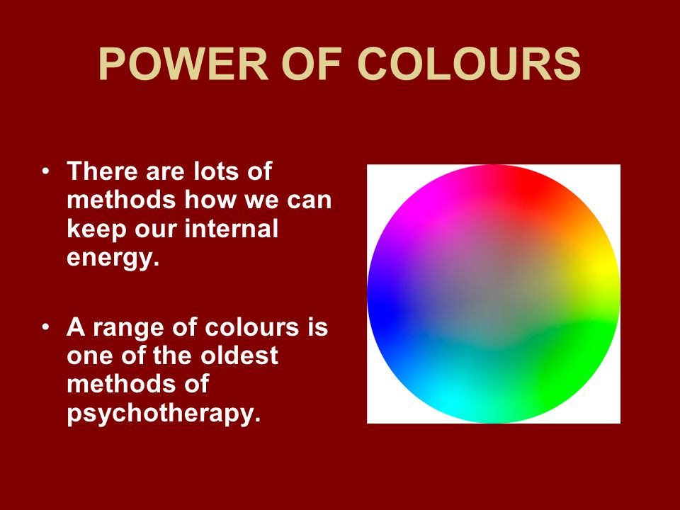 POWER OF COLOURS There are lots of methods how we can keep our internal energy.