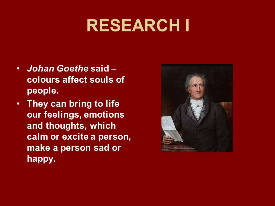 RESEARCH I Johan Goethe said – colours affect souls of people.