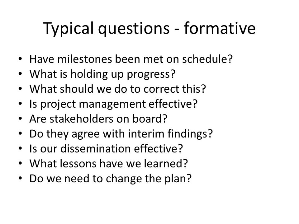 Typical questions - summative Have objectives been met.