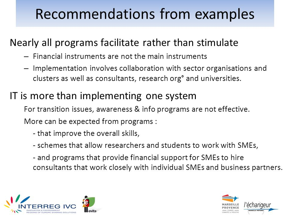 Nearly all programs facilitate rather than stimulate – Financial instruments are not the main instruments – Implementation involves collaboration with