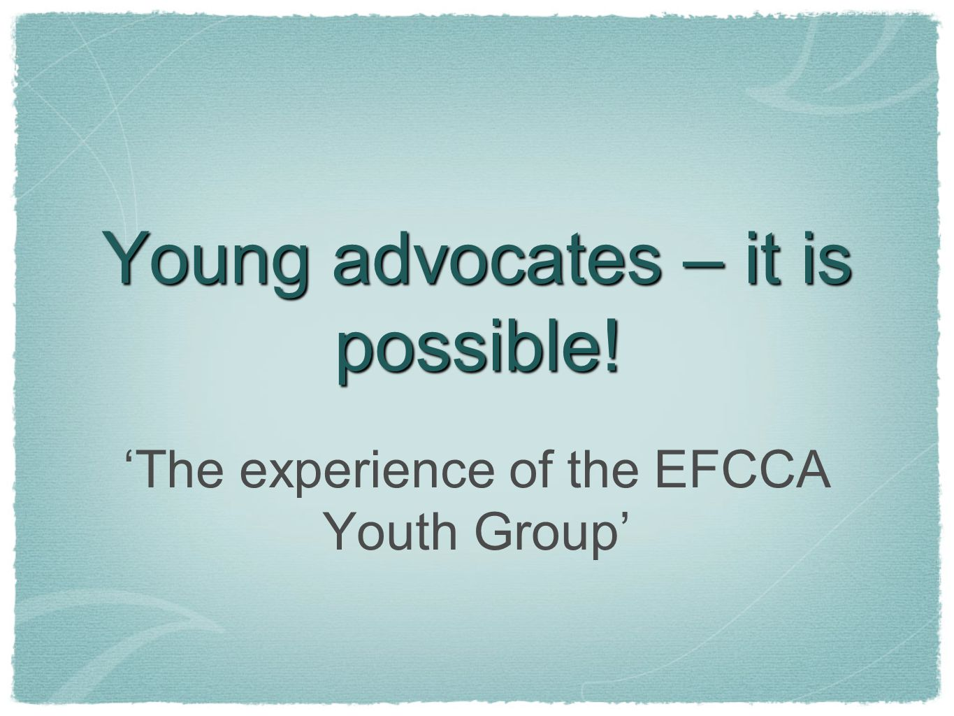Young advocates – it is possible! 'The experience of the EFCCA Youth Group'