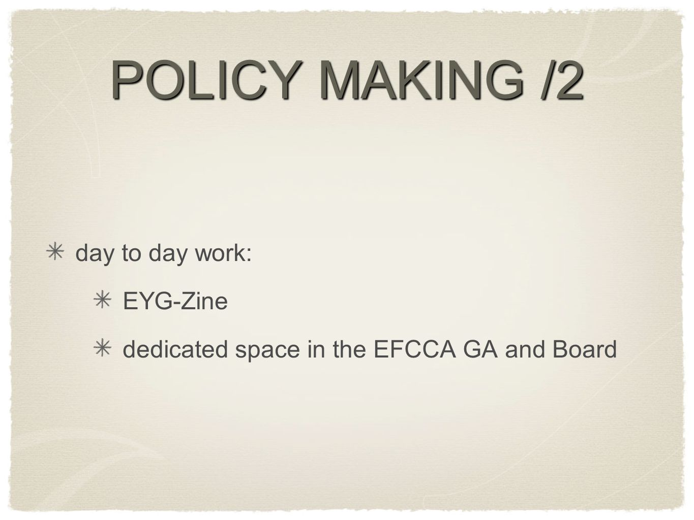 POLICY MAKING /2 day to day work: EYG-Zine dedicated space in the EFCCA GA and Board