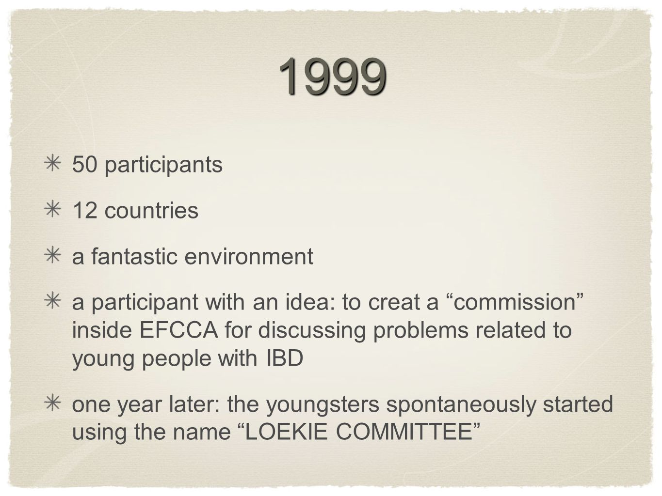 """1999 50 participants 12 countries a fantastic environment a participant with an idea: to creat a """"commission"""" inside EFCCA for discussing problems rel"""