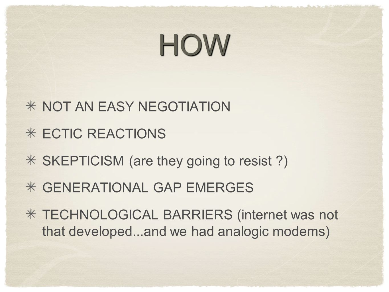 HOW NOT AN EASY NEGOTIATION ECTIC REACTIONS SKEPTICISM (are they going to resist ?) GENERATIONAL GAP EMERGES TECHNOLOGICAL BARRIERS (internet was not