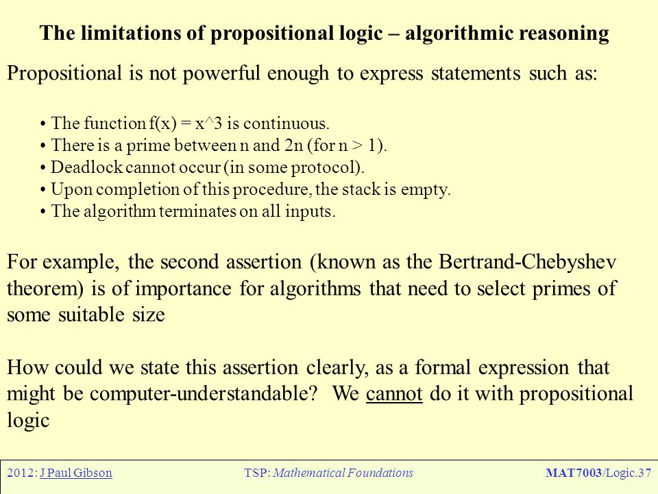 2012: J Paul GibsonTSP: Mathematical FoundationsMAT7003/Logic.37 The limitations of propositional logic – algorithmic reasoning Propositional is not p
