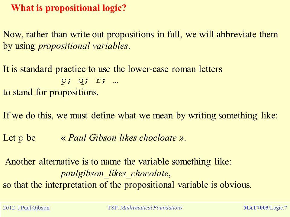 2012: J Paul GibsonTSP: Mathematical FoundationsMAT7003/Logic.28 How to Use Propositional Logic.