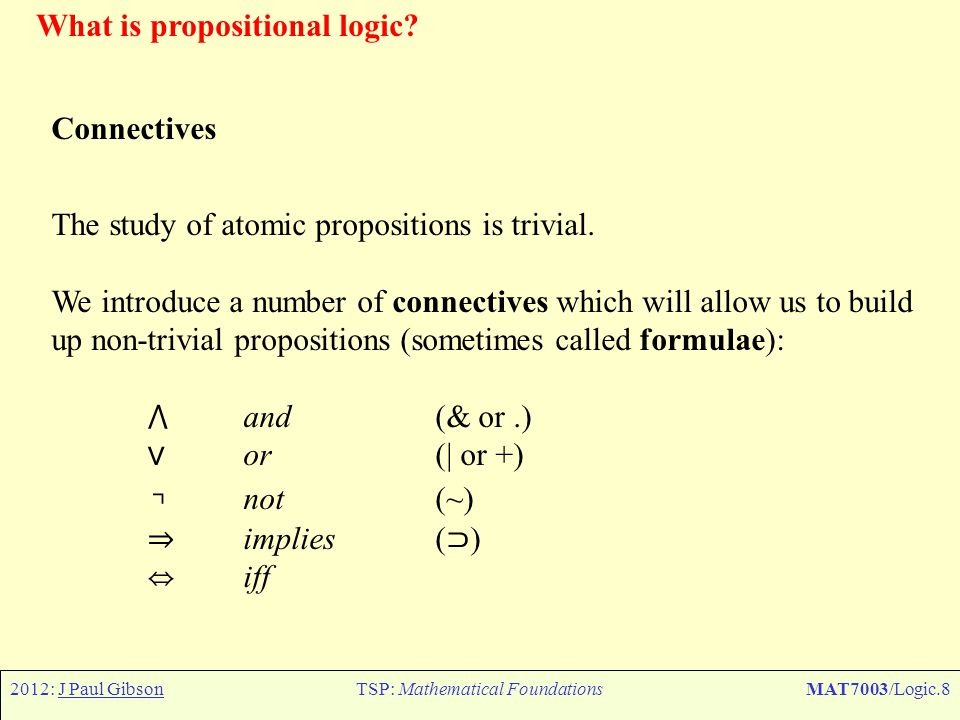 2012: J Paul GibsonTSP: Mathematical FoundationsMAT7003/Logic.49 Predicate Logic – Equational Logic (a quick review) The terms of equational logic are built up from variables and constants using function symbols (or operations).