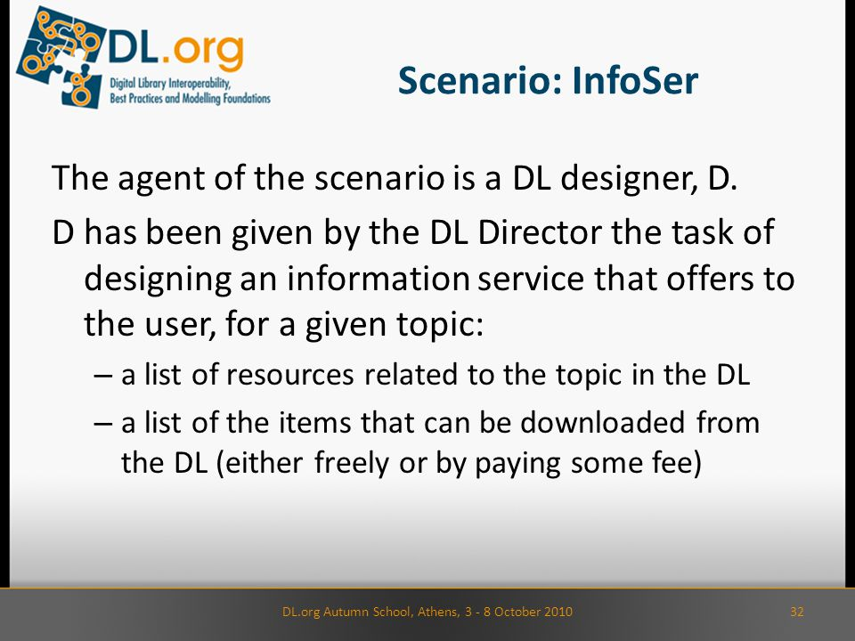 Scenario: InfoSer The agent of the scenario is a DL designer, D. D has been given by the DL Director the task of designing an information service that