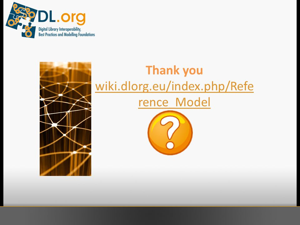 Thank you wiki.dlorg.eu/index.php/Refe rence_Model wiki.dlorg.eu/index.php/Refe rence_Model