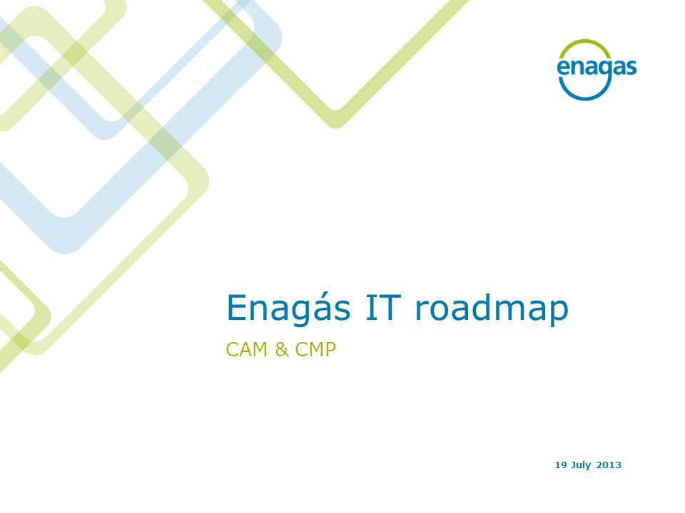 Enagás IT roadmap CAM & CMP 19 July 2013